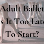 Adult Ballet - Is It Too Late To Start?