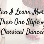 Classical Dance - Can I Learn More Than One Style?