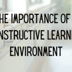 The Importance of a Constructive Learning Environment